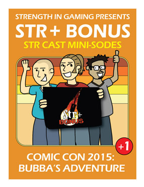 STR BONUS +1: Comic Con 2015, Bubba's Adventure
