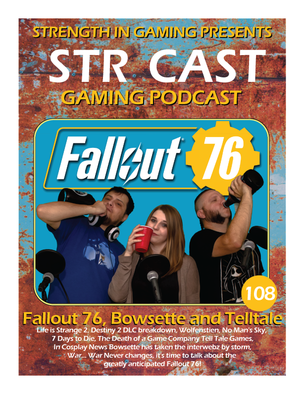STR CAST 108: Fallout 76, Bowsette and Telltale