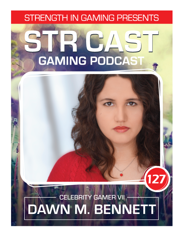 STR CAST 127: Dawn M. Bennett Celebrity Gamer VII